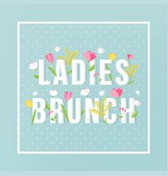 Ladies brunch floral typography sign invitation vector