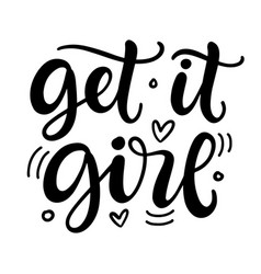 Get it girl hand written lettering template vector