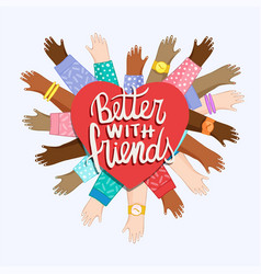 Better with friends quote diverse hands together vector