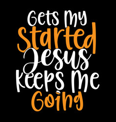 Gets my started jesus thanksgiving quotes vector