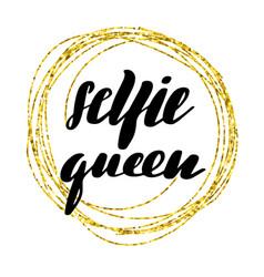 inspirational lettering inscription selfie queen vector image