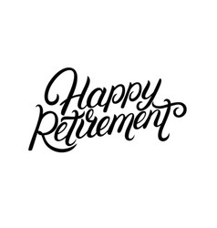 Happy retirement hand written lettering vector