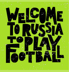Welcome to russia to play football vector