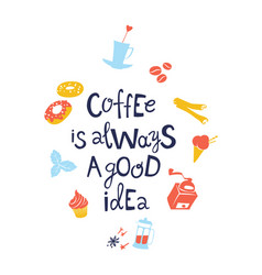 coffee is always a good idea hand drawn lettering vector image