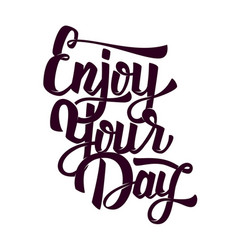 enjoy your day hand drawn lettering phrase on vector image