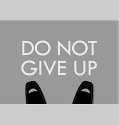 businessman foot with do not give up words on the vector image