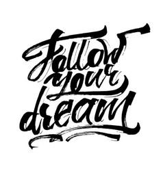 Follow your dream modern calligraphy hand vector