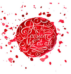 Do it with passion or not at all on painted red vector
