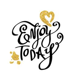 enjoy today calligraphy words vector image vector image