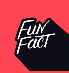 fun fact hand written lettering vector image