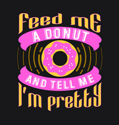 donuts quote and saying good for print vector image
