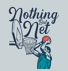t shirt design nothing but net with man will put vector image