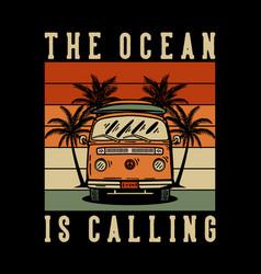 t shirt design ocean is calling with van car vector image