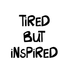 Tired but inspired motivation quote cute hand vector