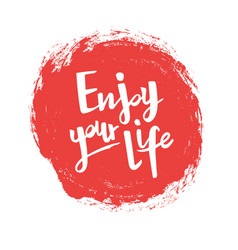 Phrase enjoy your life on red spot vector