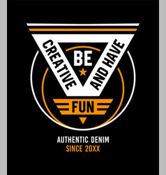 be creative and have fun quotes graphic vector image