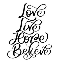 Love live hope believe text on white background vector