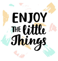 enjoy the little things vector image vector image