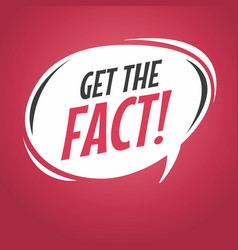 get the fact cartoon speech bubble vector image