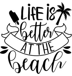 life is better at beach on white vector image