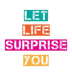 Inspirational quoteLet life surprise you vector