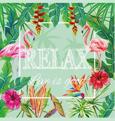 Slogan relax live is good flowers leaves flamingo vector