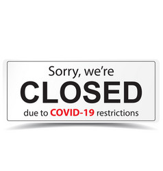 Sorry we are closed closed sign due to covid-19 vector