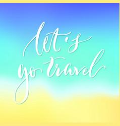 lets go travel lettering blurred background vector image