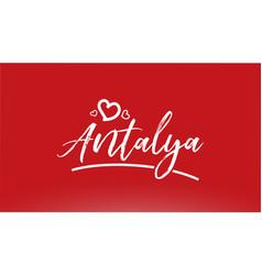 Antalya white city hand written text with heart vector