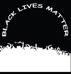 black lives matter demonstration vector image
