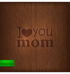 I love you mom Abstract holiday with wood vector image