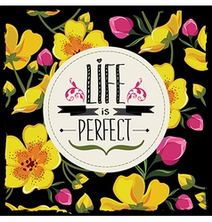 Floral poster Life is perfectTypography vector image