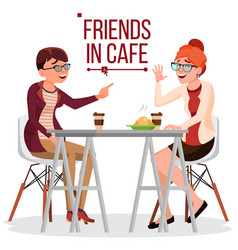 Friends in cafe two woman drinking coffee vector