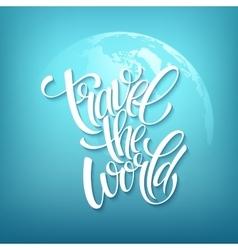 travel world handmade lettering summer vector image