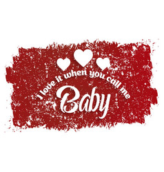 i love it when you call me baby typographic vector image