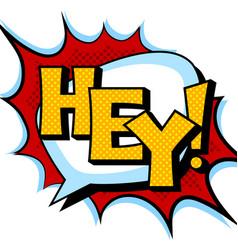 Hey word comic book pop art vector