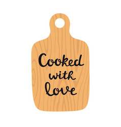 wooden cutting board with lettering cooked with vector image