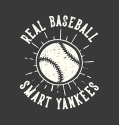T-shirt design slogan typography real baseball vector