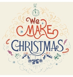 We make Christmas hand-lettering vector image vector image