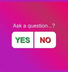 Ask a question choice button yes or no modern vector