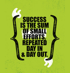 Success is sum small efforts repeated day vector