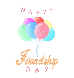 Balloons hand lettering happy friendship day vector