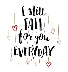 Still fall for you everyday love calligraphy card vector image