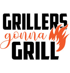 grillers gonna grill on white background vector image