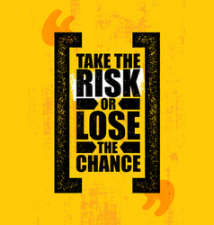 Take the risk or lose the chance inspiring vector