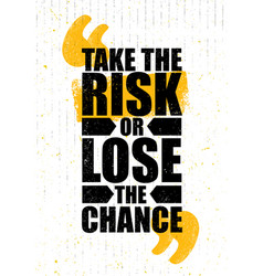 take the risk or lose the chance inspiring vector image