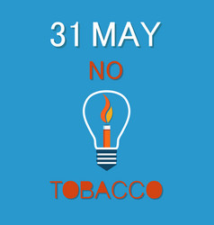 world no tobacco day 31th may poster burning fire vector image