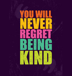 you will never regret being kind inspiring vector image
