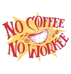 No coffee no workee hand lettering vector