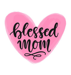 blessed mom hand written modern calligraphy vector image